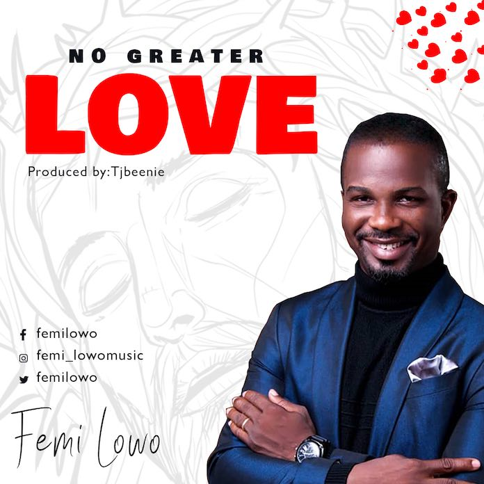 [Music + Lyrics] Femi Lowo - No Greater Love