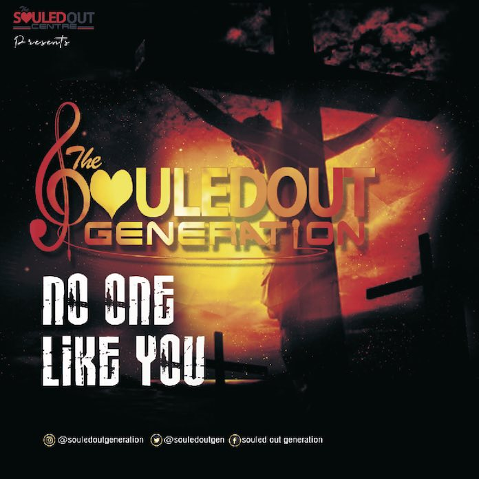 [Gospel Songs Mp3] No One Like You - The SouledOut Generation (SOG)