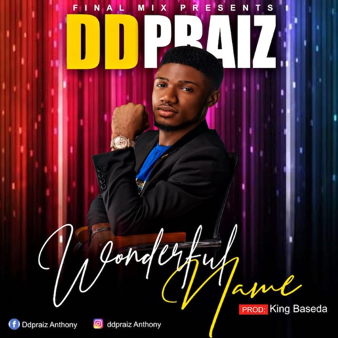 [Music + Lyrics] Wonderful Name - DDpraiz Anthony