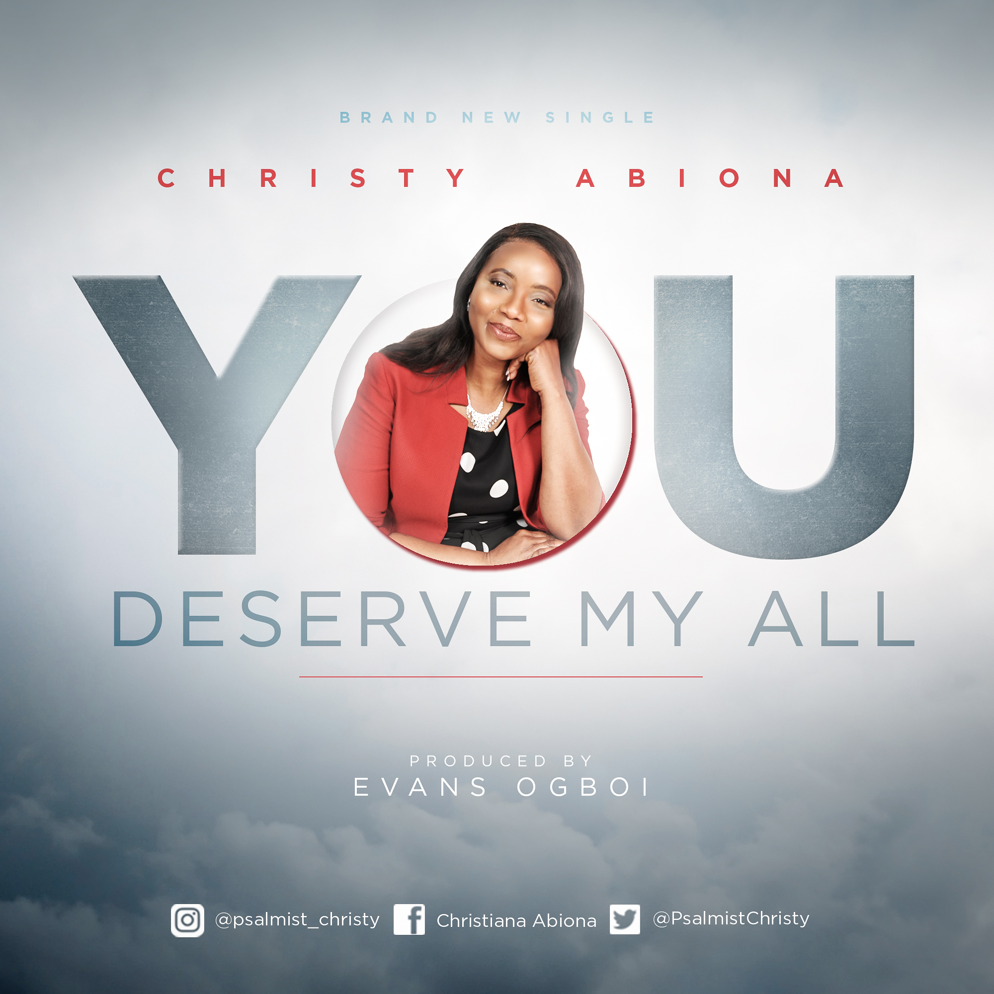 [Music + Lyrics] Christy Abiona - You Deserve My All
