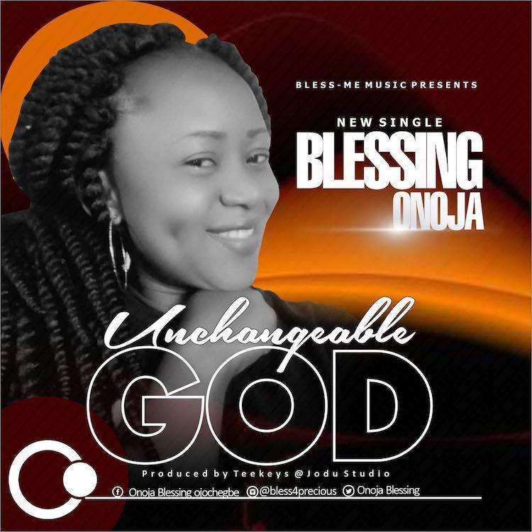Unchangeable God - Blessing Onoja