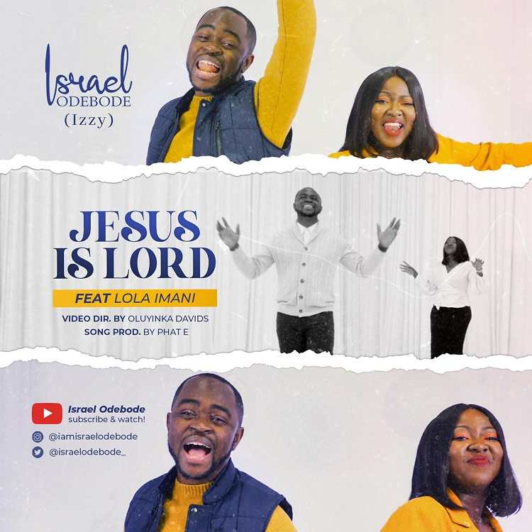 Jesus is Lord - Israel Odebode (Izzy) Ft. Lola Imani