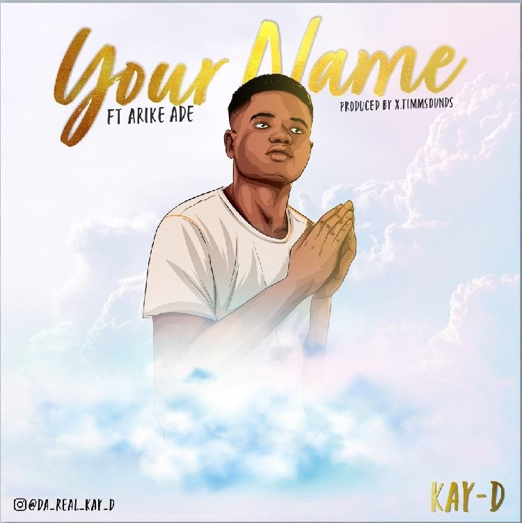 Your Name - Kay-D ft. Arike Ade