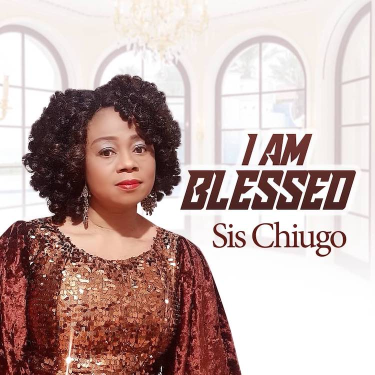 I Am Blessed - Sister Chiugo Anaedu