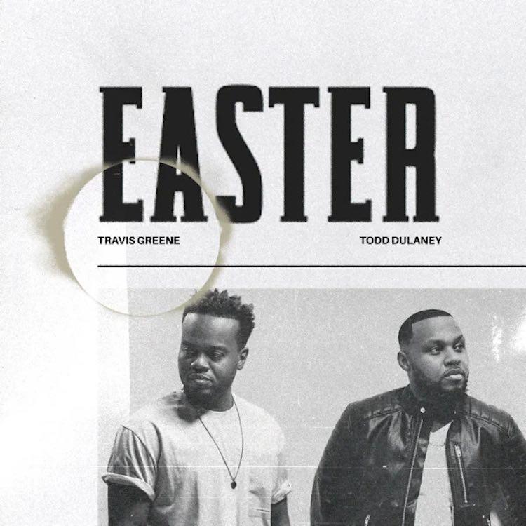 Easter - Travis Greene ft. Todd Dulaney