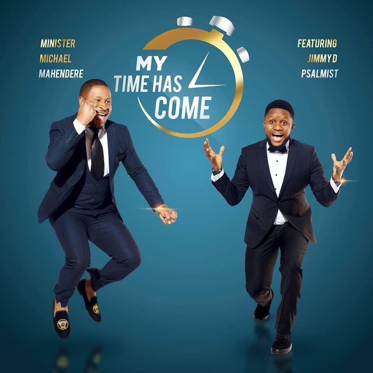 My Time Has Come - Minister Michael Mahendere ft. Jimmy D Psalmist