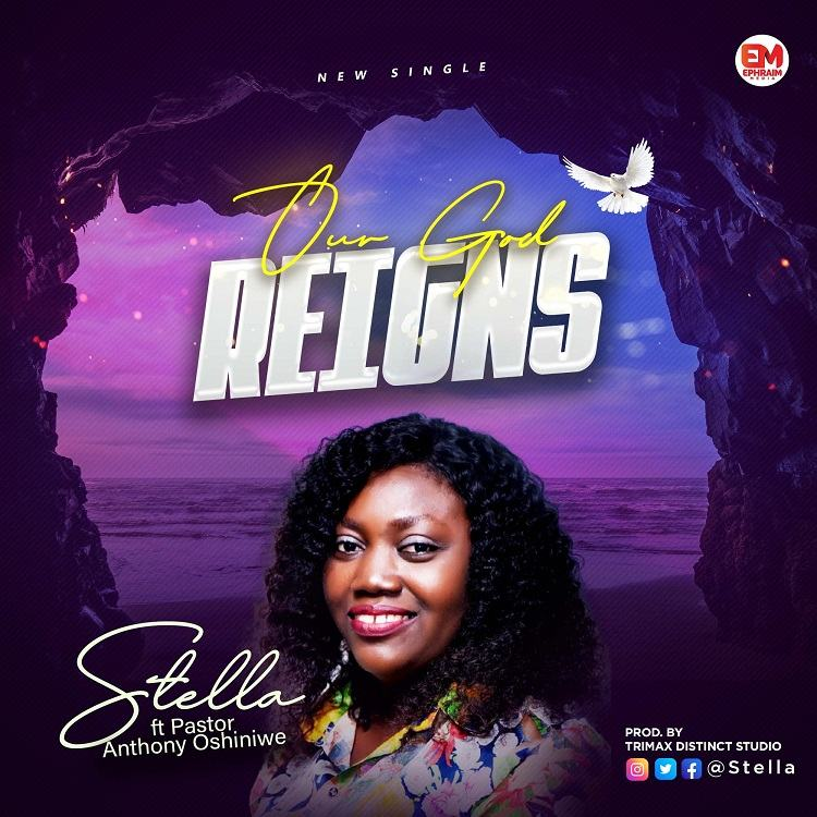 Our God Reigns - Stella ft. Pastor Anthony Oshiniwe