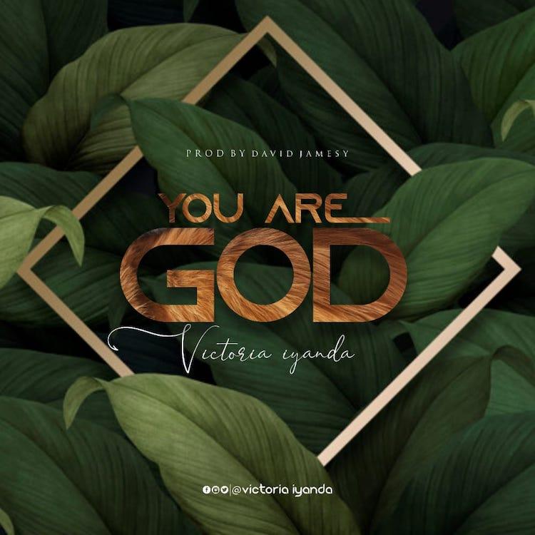 You Are God - Victoria Iyanda