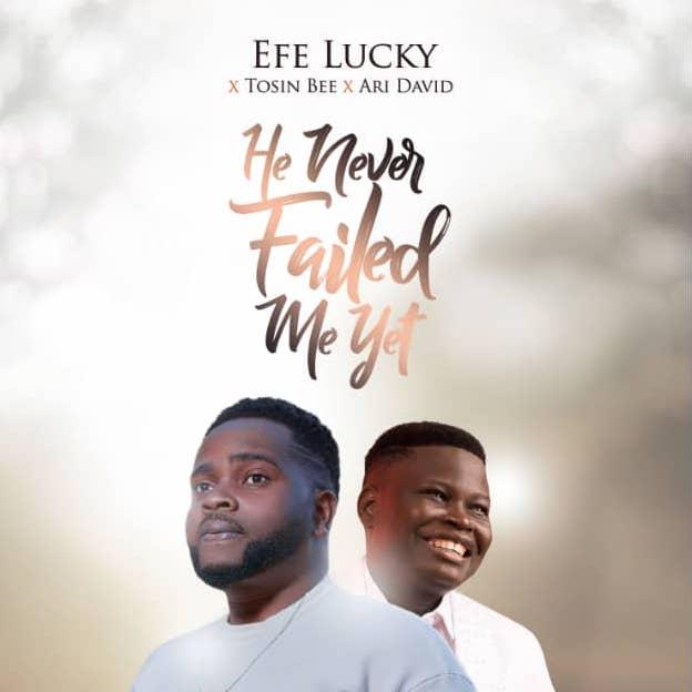 He Never Failed Me Yet - Efe Lucky ft. Tosin Bee & Ari David