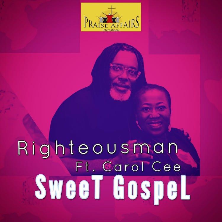 Sweet Gospel - Righteousman ft. Carol Cee