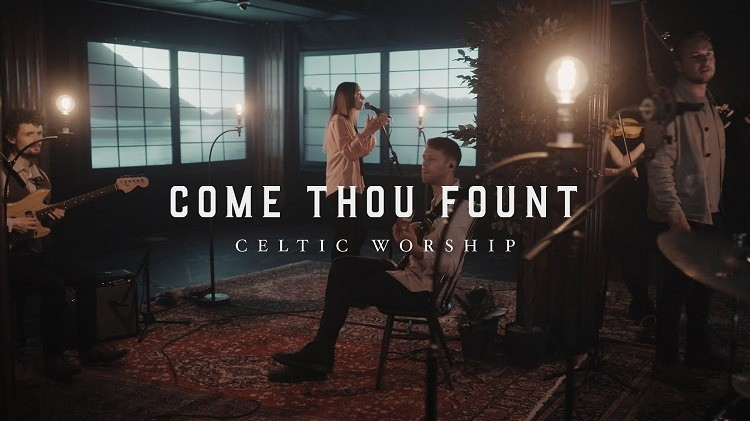 Come Thou Fount - Celtic Worship