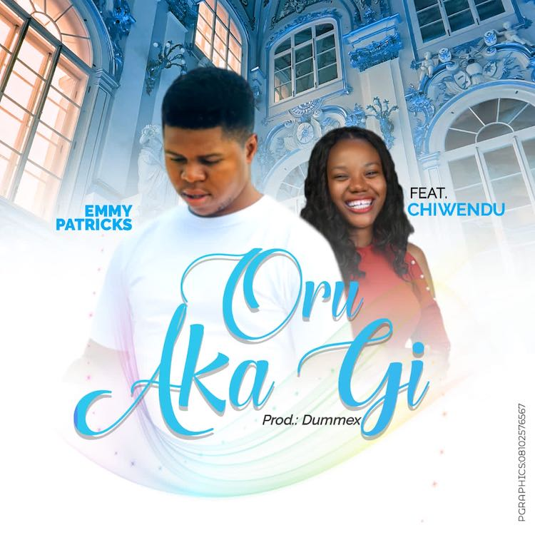 Oru Aka Gi - Emmy Patricks ft. Chiwendu