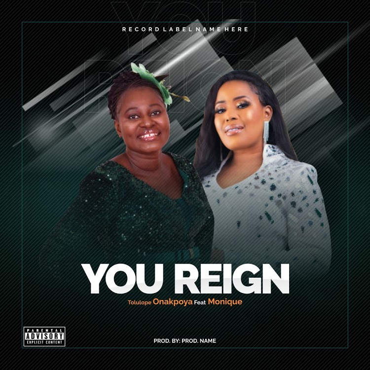 You Reign - Tolulope Onakpoya Ft. Monique