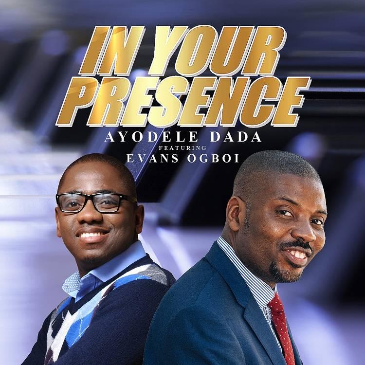 In Your Presence - Ayodele Dada Ft. Evans Ogboi