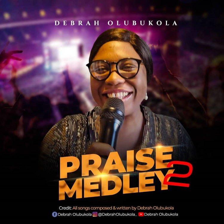 Praise Medley2 - Debrah Olubukola