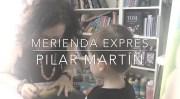 Merienda exprés con Pilar Martín