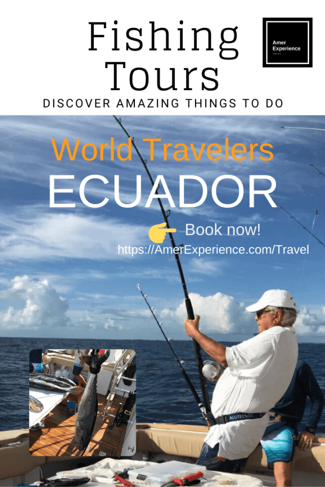 , The Top 5 Ecuador Fishing Charters and Tours, AMER EXPERIENCE