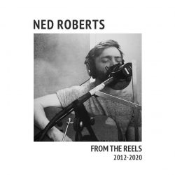 Ned Roberts album cover art for From The Reels 2012-2020