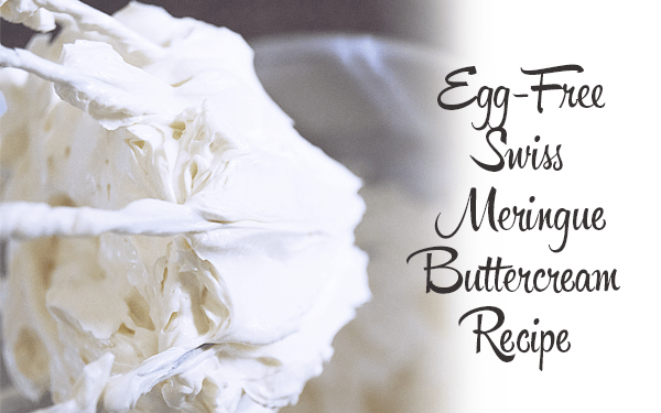 Egg-Free Swiss Meringue Buttercream