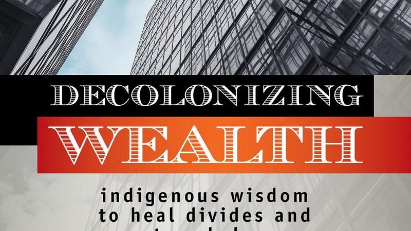 indigenous-philosophy-meets-philanthropy-in-edgar-villanuevas-decolonizing-wealth