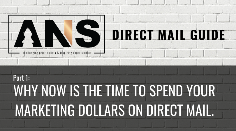 Direct Mail Guide Part 1: Why Now is the Time to Spend Marketing Dollars on Direct Mail