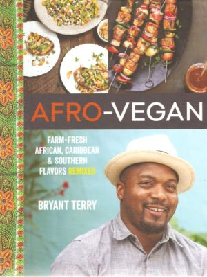 Afro-Vegan: Farm-Fresh African, Caribbean, & Southern Flavors Remixed by Bryant Terry