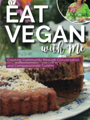 Eat Vegan with Me: Creating Community through Conversation and Compassionate Cuisine by Mary Lawrence