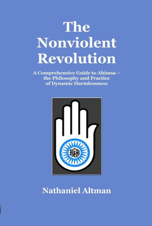 The Nonviolent Revolution: A Comprehensive Guide to Ahimsa-the Philosophy and Preactice of Dynamic Harmlessness by Nathaniel Altman