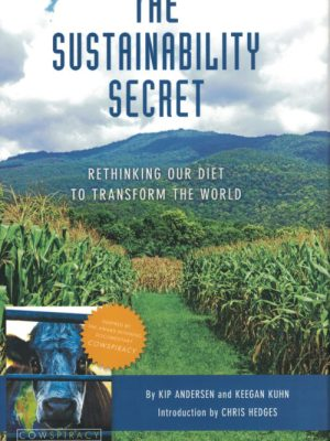 The Sustainability Secret: Rethinking Our Diet to Transform the World by Kip Anderson and Keegan Kuhn