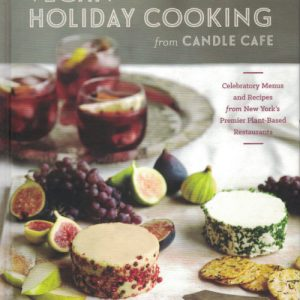 Vegan Holiday Cooking From Candle Cafe: Celebratory Menus and Recipes from New York's Premier Plant-Based Restaurants by Joy Pierson, Angel Ramos and Jorge Pineda