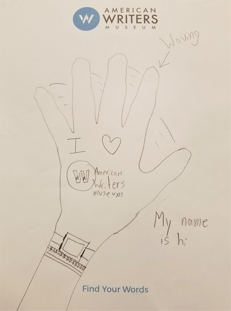 "A drawing of a waving hand  wearing a bracelet. The palm says ""I love American Writers Museum"" and a message next to it reads ""My name is hi"""