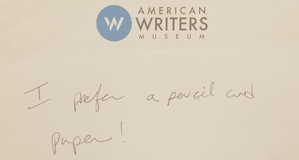 """A visitor story from the Story of the Day exhibit at the American Writers Museum in Chicago, Illinois. The exhibit features typewriters, but this story declares """"I prefer a pencil and paper!"""""""