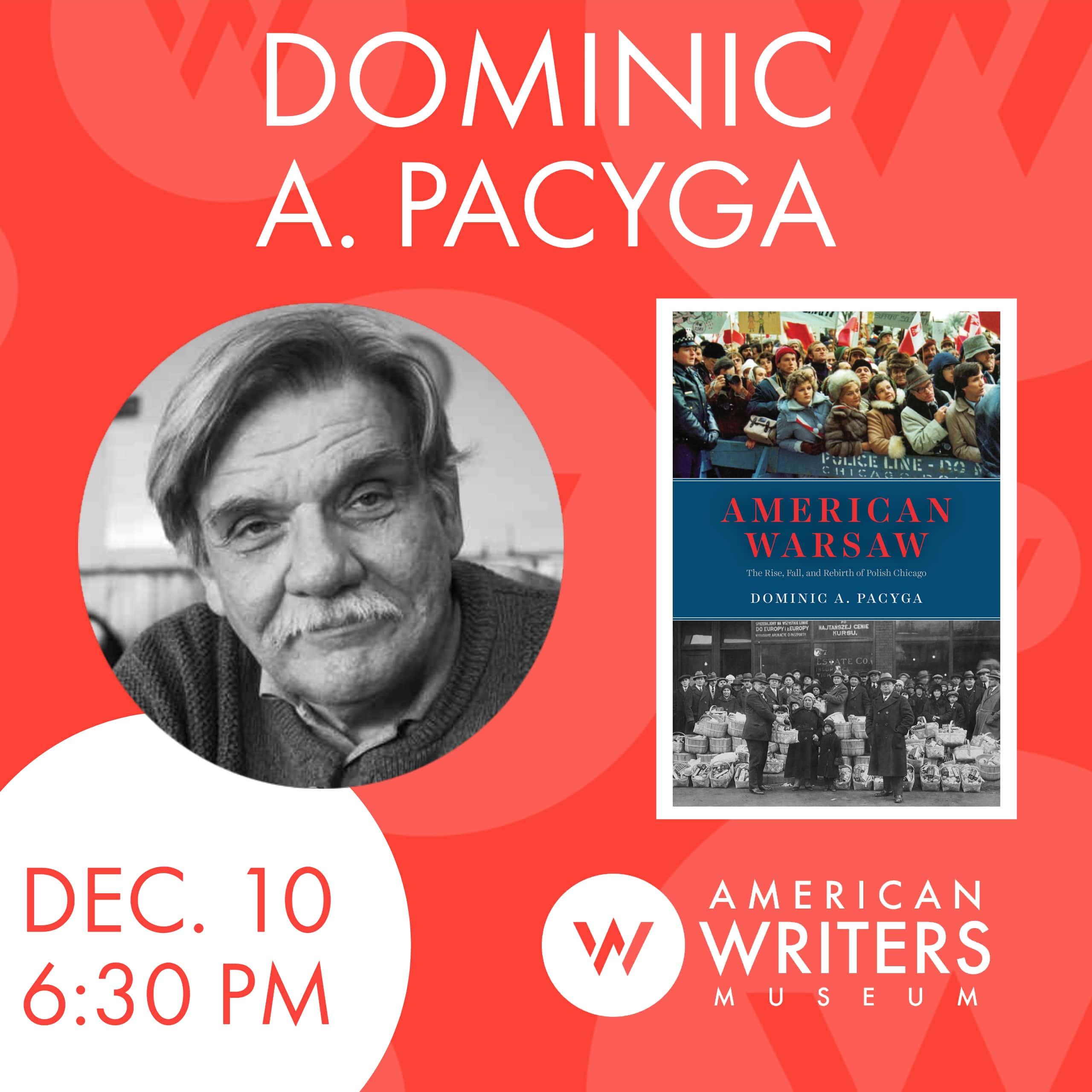 Dominic A. Pacyga presents his new book American Warsaw at the American Writers Museum in Chicago on December 10 at 6:30 pm as part of the programming for special exhibit My America: Immigrant and Refugee Writers Today.