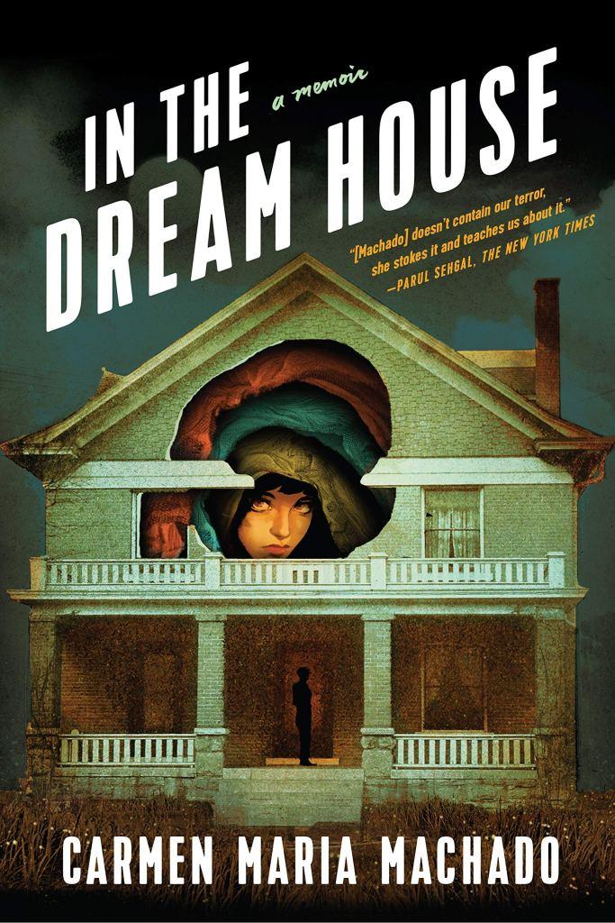 In the Dream House by Carmen Maria Machado.