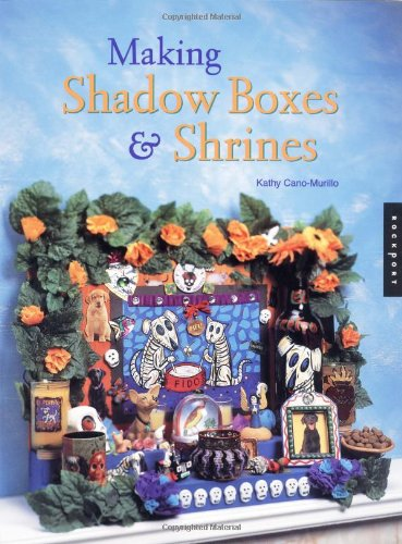 Making Shadow Boxes and Shrines by Kathy Cano-Murillo