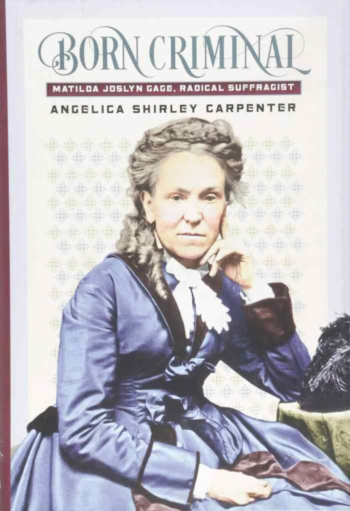 Born Criminal: Matilda Joslyn Gage, Radical Suffragist by Angelica Shirley Carpenter