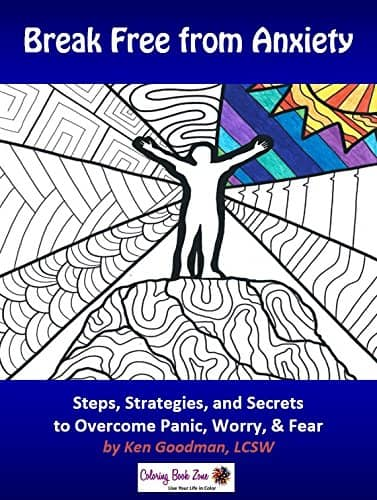 Break Free from Anxiety: Steps, Strategies, and Secrets to Overcome Panic, Worry, and Fear – A Coloring, Self-Help Book by Ken Goodman, LCSW and Alexis Lake