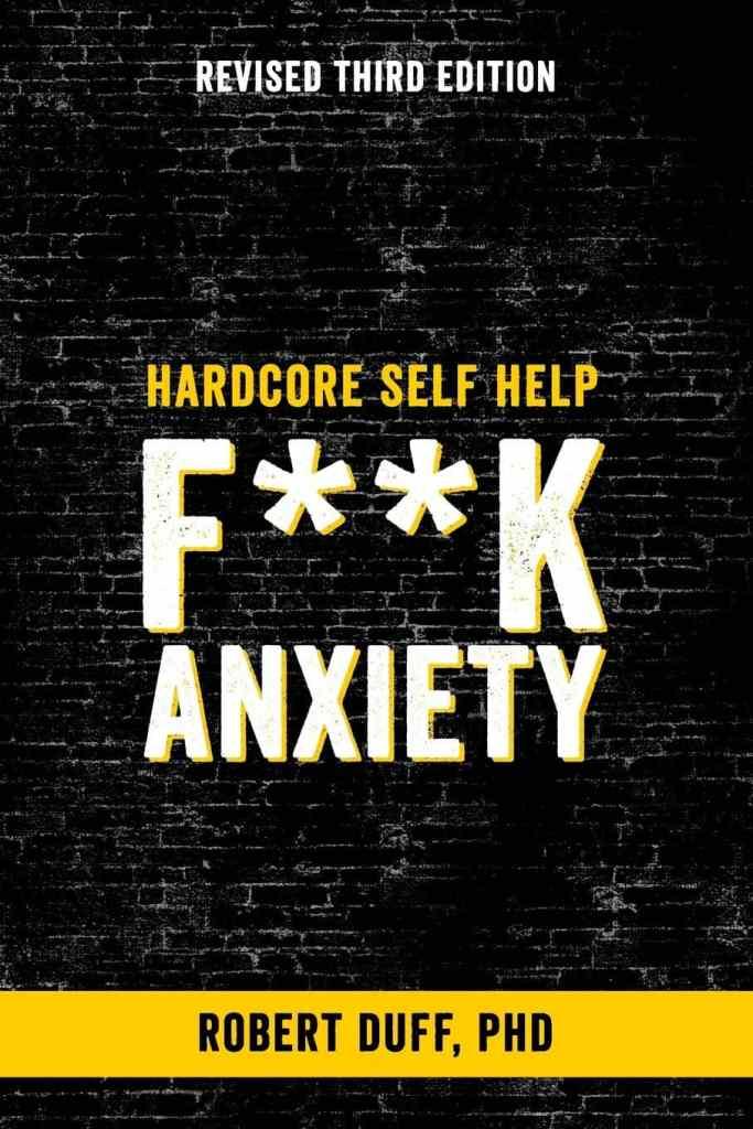 Hardcore Self Help: F**k Anxiety by Robert Duff