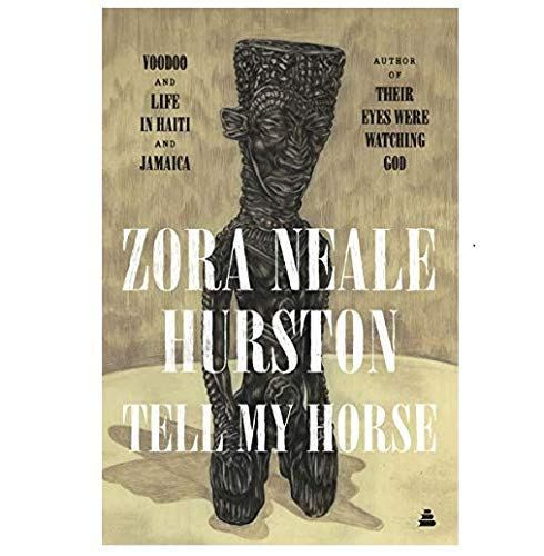 Tell My Horse: Voodoo and Life in Haiti and Jamaica by Zora Neale Hurston