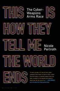 This Is How They Tell Me the World Ends book cover by Nicole Perlroth