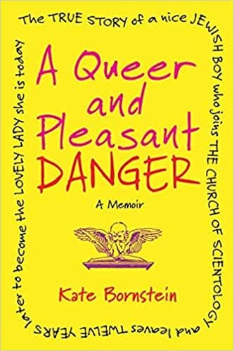A Queer and Pleasant Danger: The True Story of a Nice Jewish Boy Who Joins the Church of Scientology, and Leaves Twelve Years Later to Become the Lovely Lady She is Today by Kate Bornstein book cover