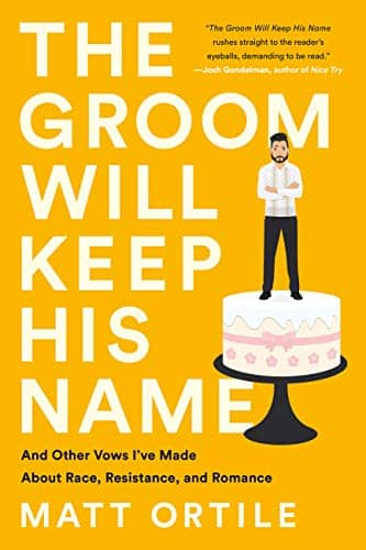 The Groom Will Keep His Name: And Other Vows I've Made about Race, Resistance, and Romance by Matt Ortile book cover