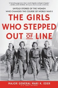 The Girls Who Stepped Out of Line by Major General Mari K. Eder