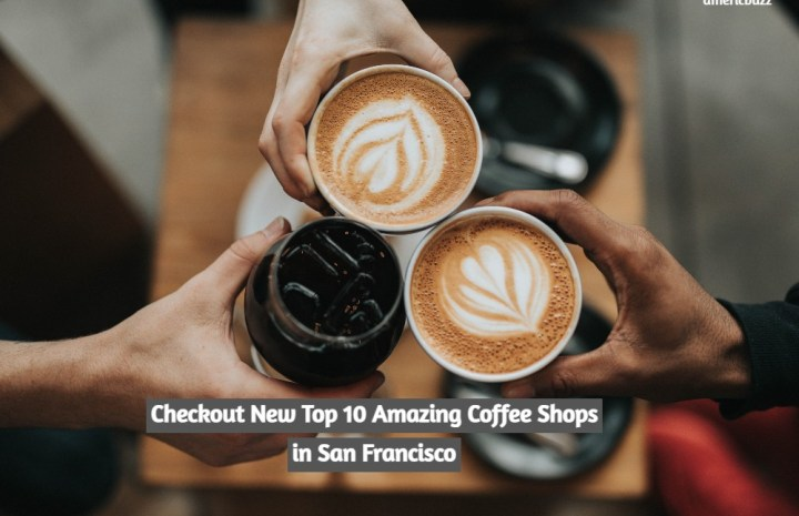 Checkout New Top 10 Amazing Coffee Shops in San Francisco