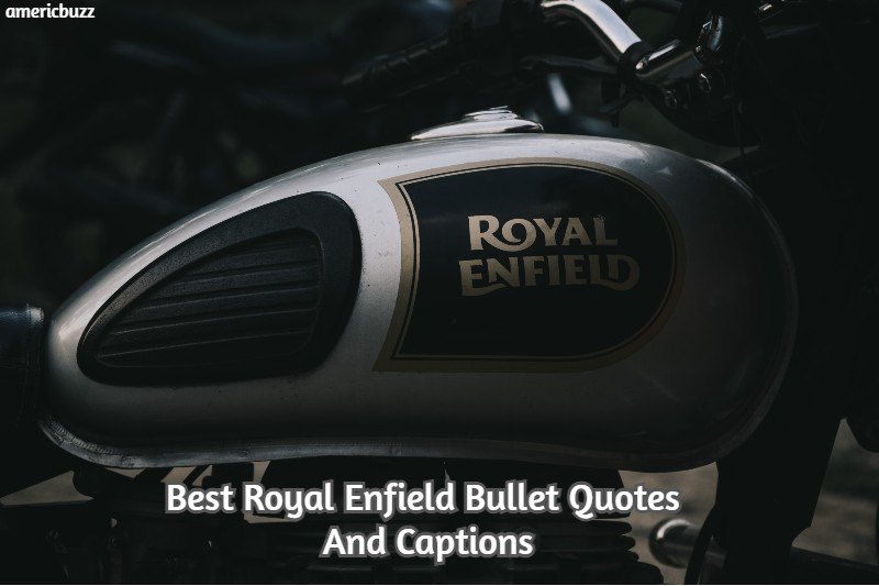 Best Royal Enfield Bullet Quotes And Captions