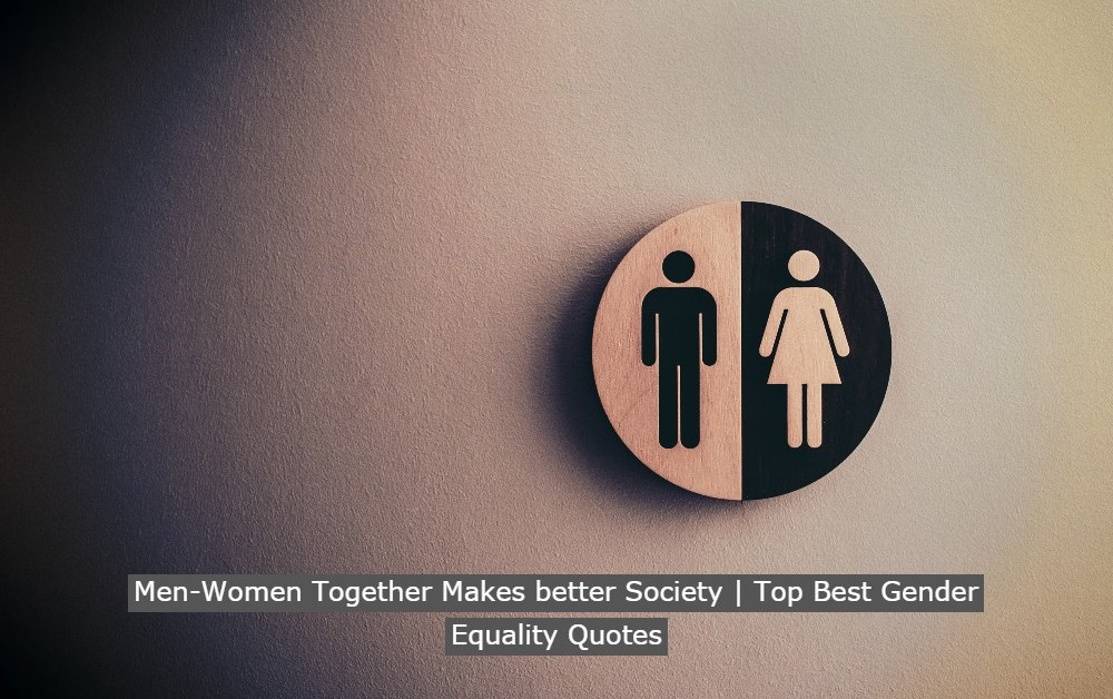 Men-Women Together Makes better Society   Top Best Gender Equality Quotes