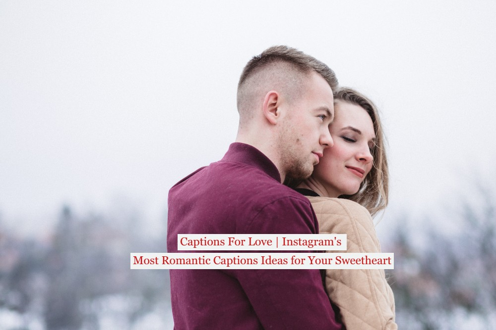 Captions For Love   Instagram's Most Romantic Captions Ideas for Your Sweetheart