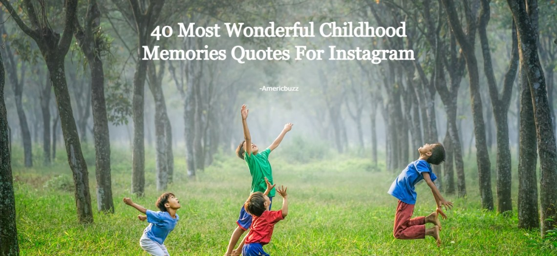 40 Most Wonderful Childhood Memories Quotes For Instagram