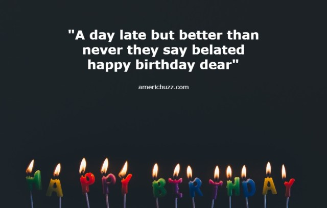 Here's 35 Heartfelt belated happy birthday quotes wishes Sayings for IG