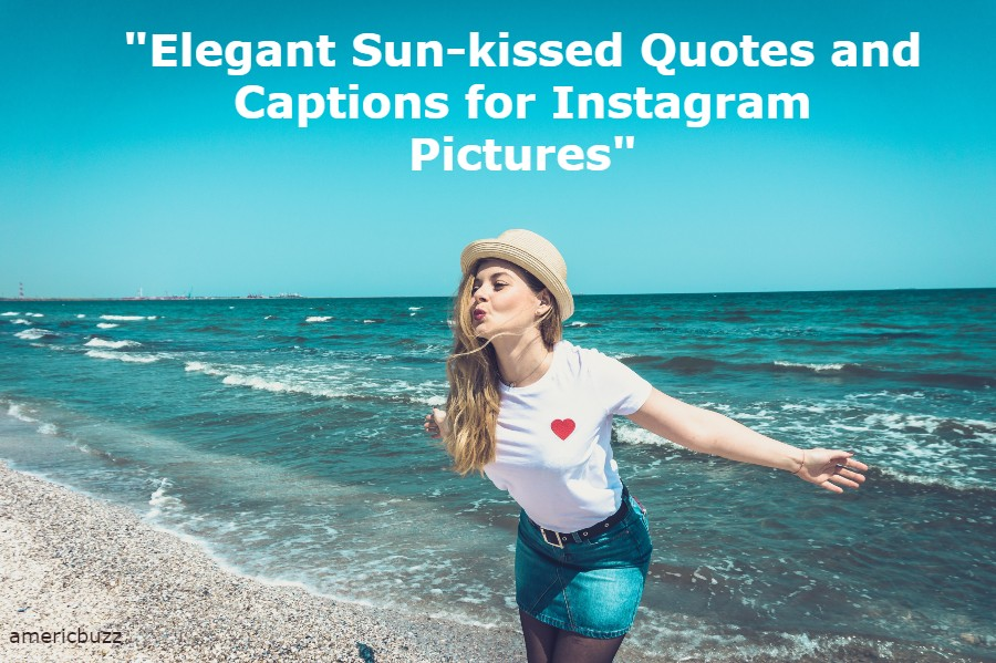 Elegant Sun-kissed Quotes and Captions for Instagram Pictures
